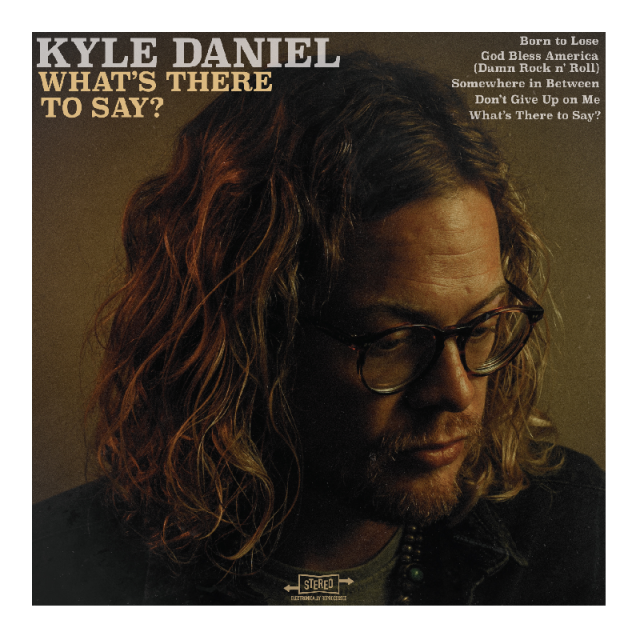 Kyle Daniel EP- What's There To Say